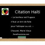 """Citation Haïti: """"Le bonheur est frugace, il faut un brin de folie pour l'attraper au vol."""""""